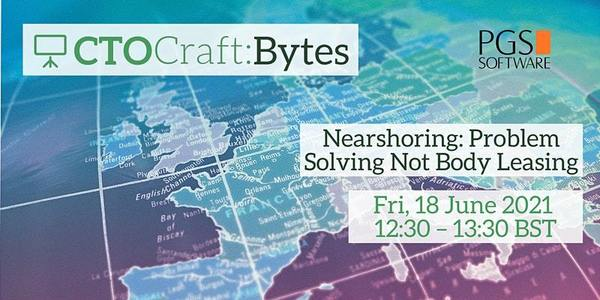 📆 Nearshoring: Problem Solving Not Body Leasing: Fri 18 Jun 2021 at 12:30 BST
