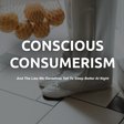 Conscious Consumerism (and the lies we tell ourselves to sleep better)