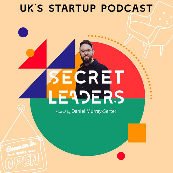 Secret Leaders Podcast, Hosted by Daniel Murray-Serter