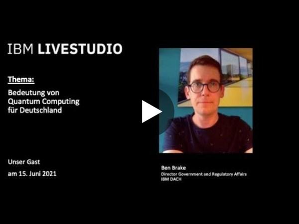 IBM Livestudio: Bedeutung von Quantum Computing für Deutschland