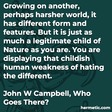 """""""Growing on another, perhaps harsher world, it has different form and features. But it is just as much a legitimate child of Nature as you are. You are displaying that childish human weakness of hating the different."""""""