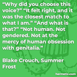 """""""Why did you choose this voice?"""" """"It felt right, and it was the closest match to what I am."""" """"And what is that?"""" """"Not human. Not gendered. Not at the mercy of human obsession with genitalia."""""""