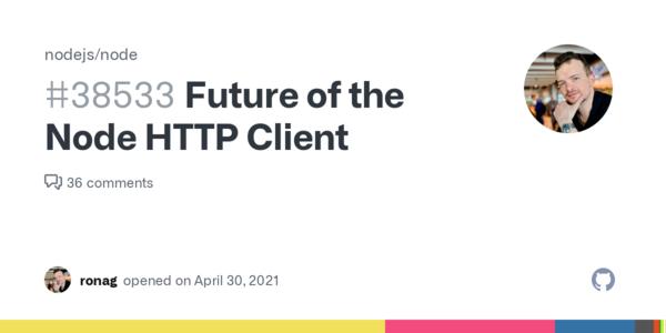 Future of the Node HTTP Client · Issue #38533 · nodejs/node · GitHub