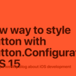 A New Way To Style UIButton With UIButton.Configuration In iOS 15