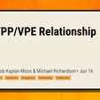 The VPP/VPE Relationship