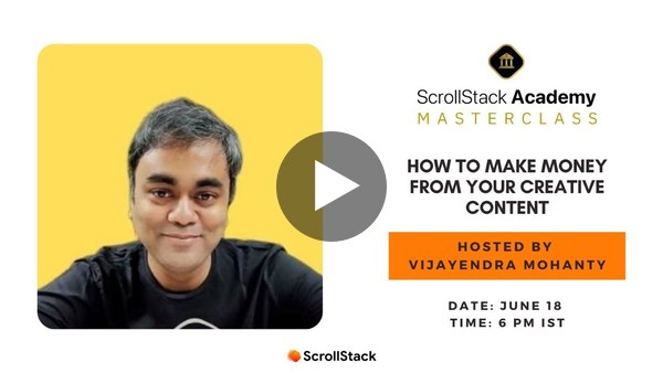 How to make money from your creative content: ScrollStack Masterclass by Vijayendra Mohanty