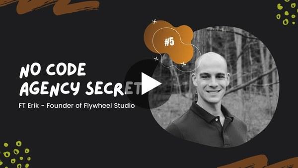 Secret of running NoCode Agency | Flywheel Studio | Ft Erik Goins | No Code Agency