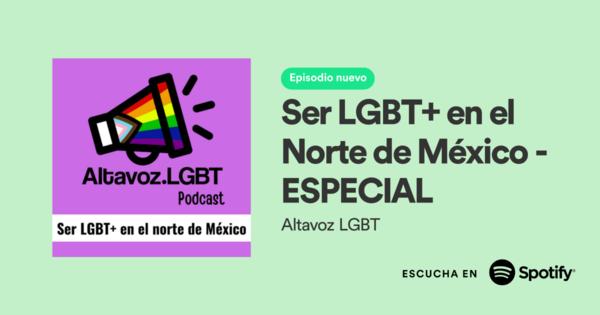 Ser LGBT+ en el Norte de México - ESPECIAL