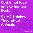 """""""God is not loyal only to human flesh."""""""