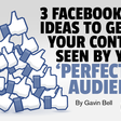 3 Facebook Ad Ideas to Get Your Content Seen by Your 'Perfect' Audience