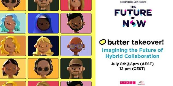 The Future Of Now x Butter - Imagining the Future of Hybrid Collaboration