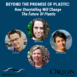 Beyond the Promise of Plastic: How Storytelling Will Change the Future of Plastic — Beyond Plastics - Working To End Single-Use Plastic Pollution