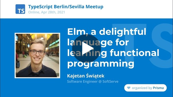 TypeScript Meetup - Kajetan Świątek - Elm, a delightful language for learning functional programming