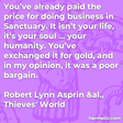 """""""You've already paid the price for doing business in Sanctuary. It isn't your life, it's your soul … your humanity. You've exchanged it for gold, and in my opinion, it was a poor bargain."""""""