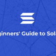 Beginners' Guide to Solana - The Web-Scalable Blockchain