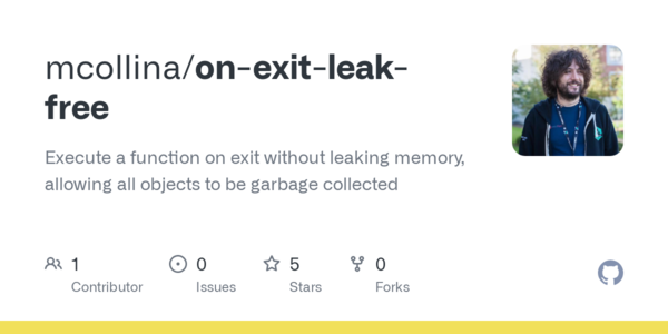 GitHub - mcollina/on-exit-leak-free: Execute a function on exit without leaking memory, allowing all objects to be garbage collected