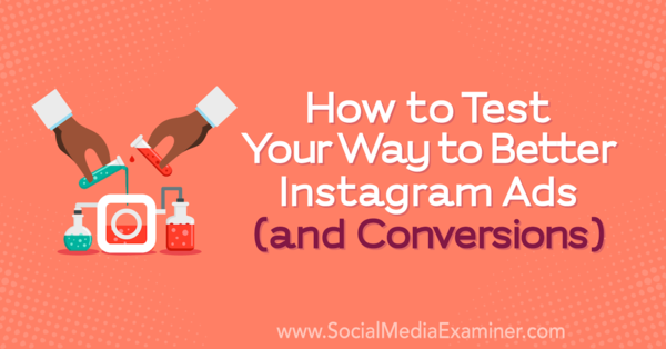 How to Test Your Way to Better Instagram Ads (and Conversions)