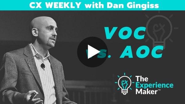 VOC vs AOC | CX Weekly with Dan Gingiss