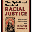 Recommended Book: The Spiritual Work of Racial Justice: A Month of Meditations with Ignatius of Loyola by Patrick Saint-Jean, S.J.