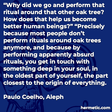 """""""Why did we go and perform that ritual around that other oak tree? How does that help us become better human beings?"""" """"Precisely because most people don't perform rituals around oak trees anymore, and because by performing apparently absurd rituals, you get in touch with something deep in your soul, in the oldest part of yourself, the part closest to the origin of everything."""""""