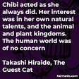 """""""Chibi acted as she always did. Her interest was in her own natural talents, and the animal and plant kingdoms. The human world was of no concern"""""""