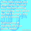 """""""Little fella mews and yelps when he sees her. Not-screaming, not-crying. He's afraid but he's hungry. Any girl in a storm."""""""