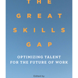 The Great Skills Gap: Optimizing Talent for the Future of Work | Stanford Business Books