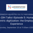 L-DIH Talks I Episode 5: Human centric digitization: the Employee Experience | Luxinnovation