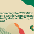 Three World Coffee Championships Head To Milan, Three Others Get Postponed