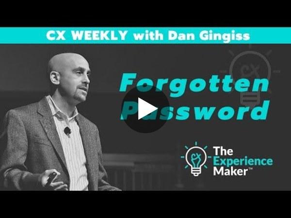 Forgotten Password   CX Weekly with Dan Gingiss