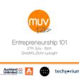 MUV Talks: Entrepreneurship 101   Tues 27th July 6pm   GridAKL / John Lysaght Building, 101 Pakenham Street West, Auckland