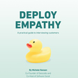 Deploy Empathy: A practical guide to interviewing customers