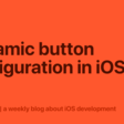 Dynamic Button Configuration In iOS 15