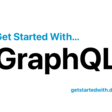 Get Started With GraphQL
