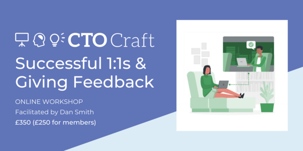 📆 CTO Craft Labs: Successful 1:1s & Giving Feedback Tickets, Mon 23 Aug 2021 at 15:00 BST