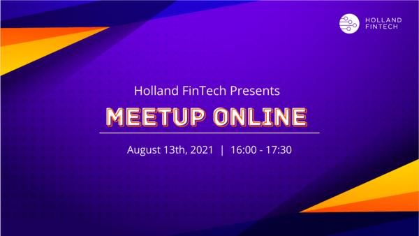 Holland FinTech Online Meetup - 13th August