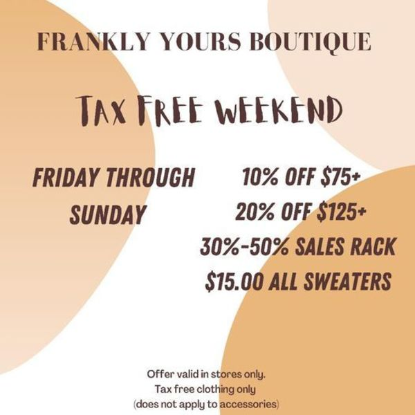 Frankly Yours Tax Free Weekend from Fri-Sun!!
