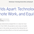 Worlds Apart- Technology, Remote Work, and Equity