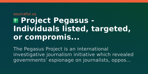 Project Pegasus - Individuals listed, targeted, or compromised - 🟧Sourceful