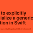 How To Explicitly Specialize A Generic Function In Swift