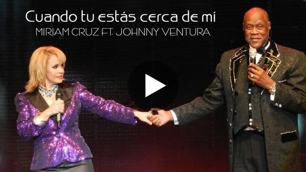Miriam Cruz ft Johnny Ventura - Cuando tú estás cerca de mí