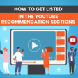 How to Get Listed in The YouTube Recommendation Sections