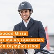 Meet Fouaad Mirza, The First Indian Equestrian To Reach Olympics Final