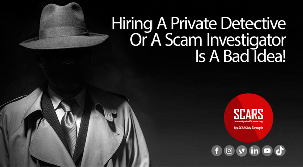 Hiring Private Investigators To Track Scammers Is A Bad Idea | SCARS - Insights