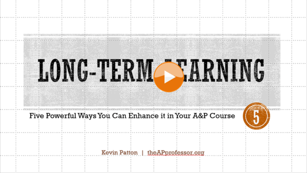Long Term Learning   Five Strategies for Teaching A&P