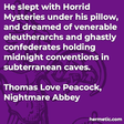 """""""He slept with Horrid Mysteries under his pillow, and dreamed of venerable eleutherarchs and ghastly confederates holding midnight conventions in subterranean caves."""""""