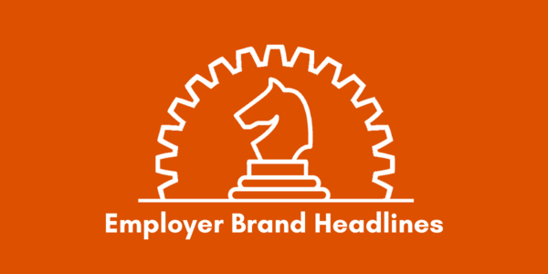 Employer Brand Headlines, brought to you by James Ellis