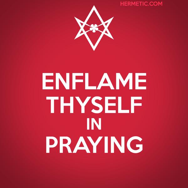 Unicursal ENFLAME THYSELF IN PRAYING Propaganda Poster