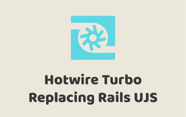 📺 Hotwire Turbo Replacing Rails UJS   Drifting Ruby