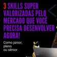 3 skills super valorizadas pelo mercado que você precisa desenvolver agora!